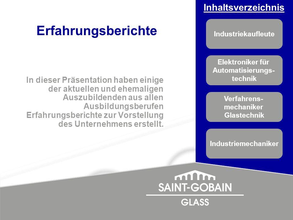 Inhaltsverzeichnis Industriekaufleute Elektroniker für Automatisierungs- technik Verfahrens- mechaniker Glastechnik Industriemechaniker Erfahrungsberi