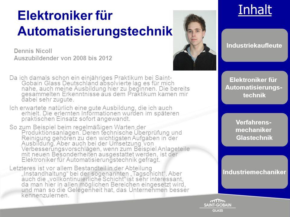 Inhalt Industriekaufleute Elektroniker für Automatisierungs- technik Verfahrens- mechaniker Glastechnik Industriemechaniker Elektroniker für Automatis