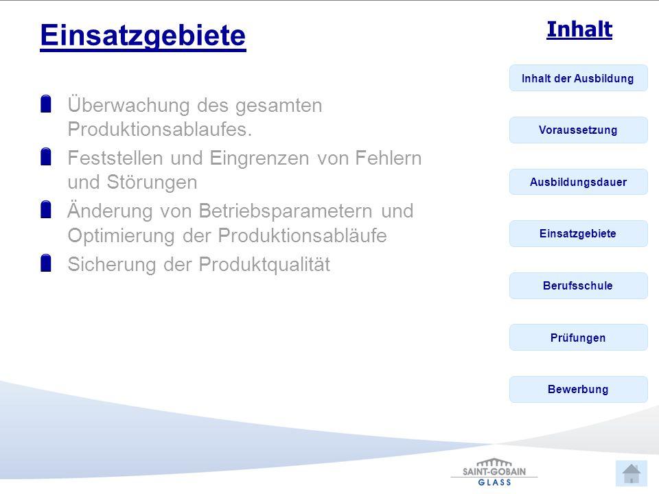 Inhalt der Ausbildung Voraussetzung Ausbildungsdauer Einsatzgebiete Berufsschule Prüfungen Bewerbung Inhalt Einsatzgebiete Überwachung des gesamten Produktionsablaufes.