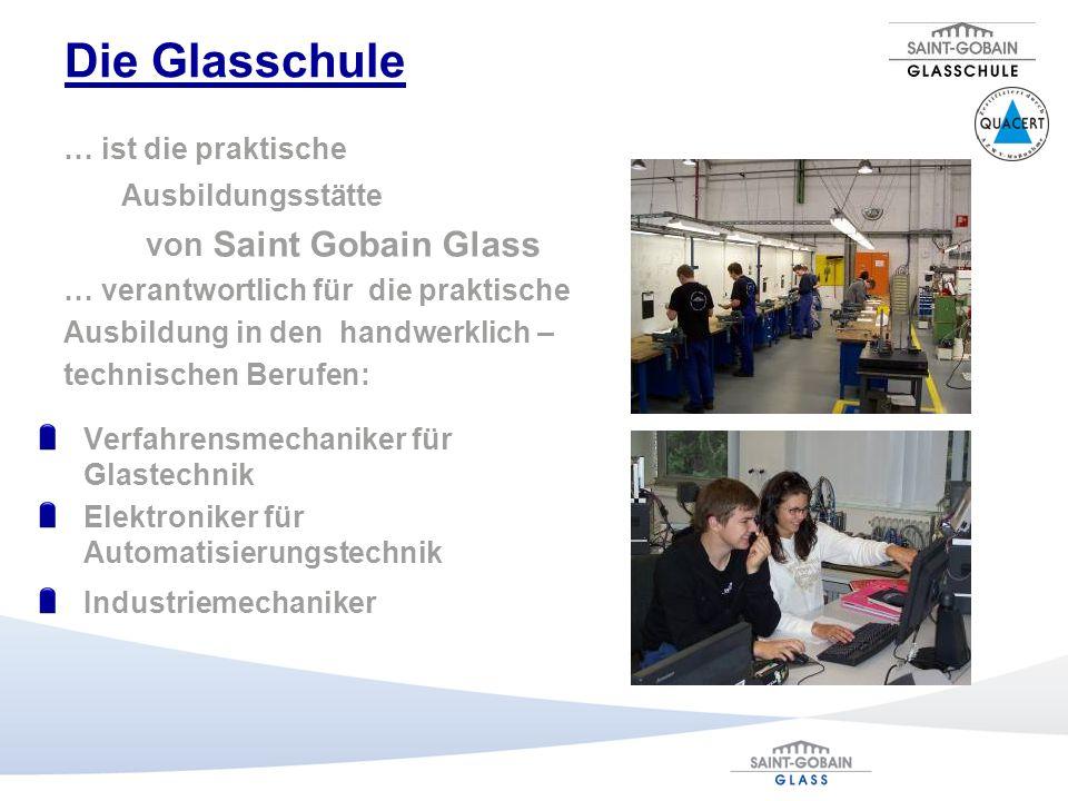 Die Glasschule … ist die praktische Ausbildungsstätte von Saint Gobain Glass … verantwortlich für die praktische Ausbildung in den handwerklich – tech