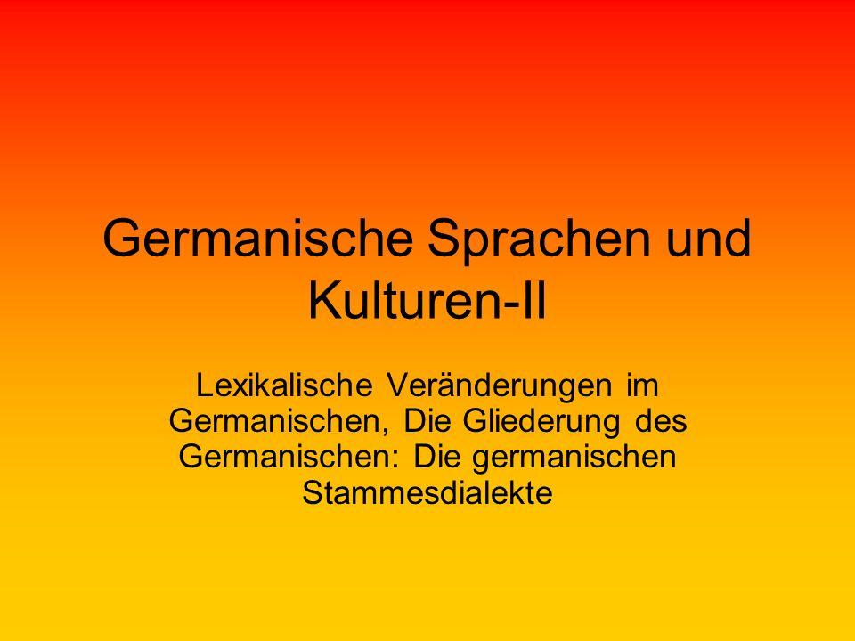 Germanische Sprachen und Kulturen-II Lexikalische Veränderungen im Germanischen, Die Gliederung des Germanischen: Die germanischen Stammesdialekte