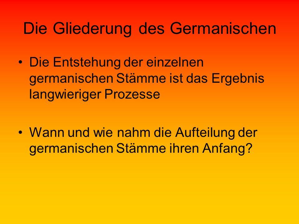Die Gliederung des Germanischen Die Entstehung der einzelnen germanischen Stämme ist das Ergebnis langwieriger Prozesse Wann und wie nahm die Aufteilu