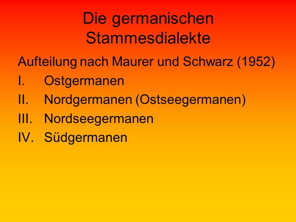 Die germanischen Stammesdialekte Aufteilung nach Maurer und Schwarz (1952) I.Ostgermanen II.Nordgermanen (Ostseegermanen) III.Nordseegermanen IV.Südge