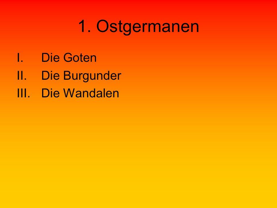 1. Ostgermanen I.Die Goten II.Die Burgunder III.Die Wandalen