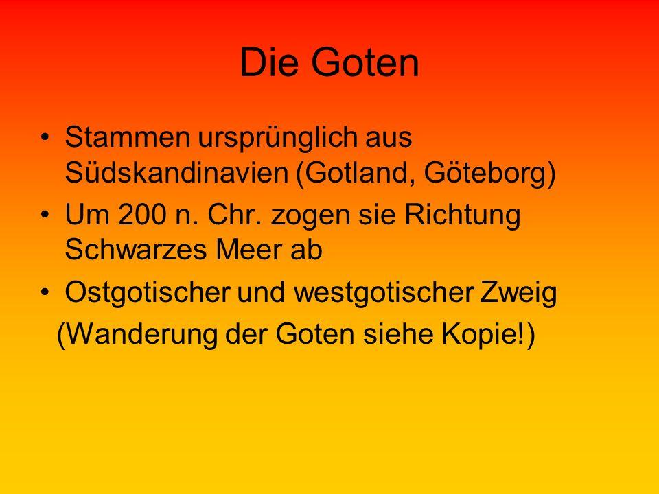 Die Goten Stammen ursprünglich aus Südskandinavien (Gotland, Göteborg) Um 200 n. Chr. zogen sie Richtung Schwarzes Meer ab Ostgotischer und westgotisc