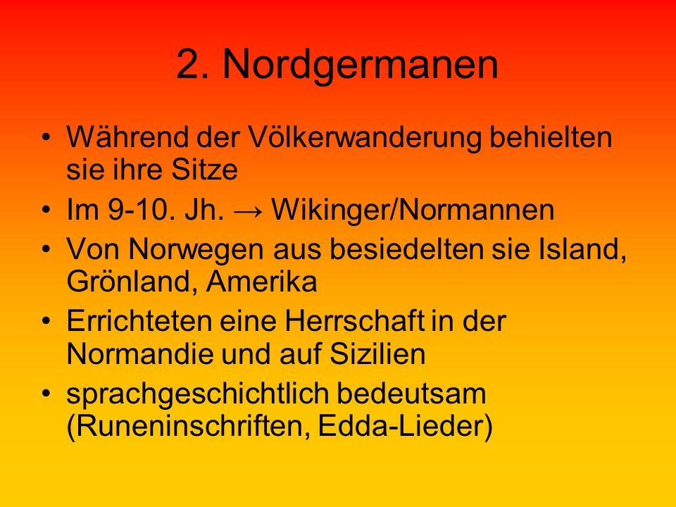 2. Nordgermanen Während der Völkerwanderung behielten sie ihre Sitze Im 9-10. Jh. Wikinger/Normannen Von Norwegen aus besiedelten sie Island, Grönland