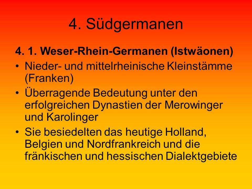4. Südgermanen 4. 1. Weser-Rhein-Germanen (Istwäonen) Nieder- und mittelrheinische Kleinstämme (Franken) Überragende Bedeutung unter den erfolgreichen