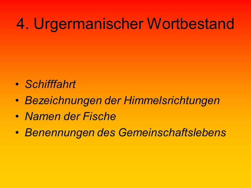 4. Urgermanischer Wortbestand Schifffahrt Bezeichnungen der Himmelsrichtungen Namen der Fische Benennungen des Gemeinschaftslebens