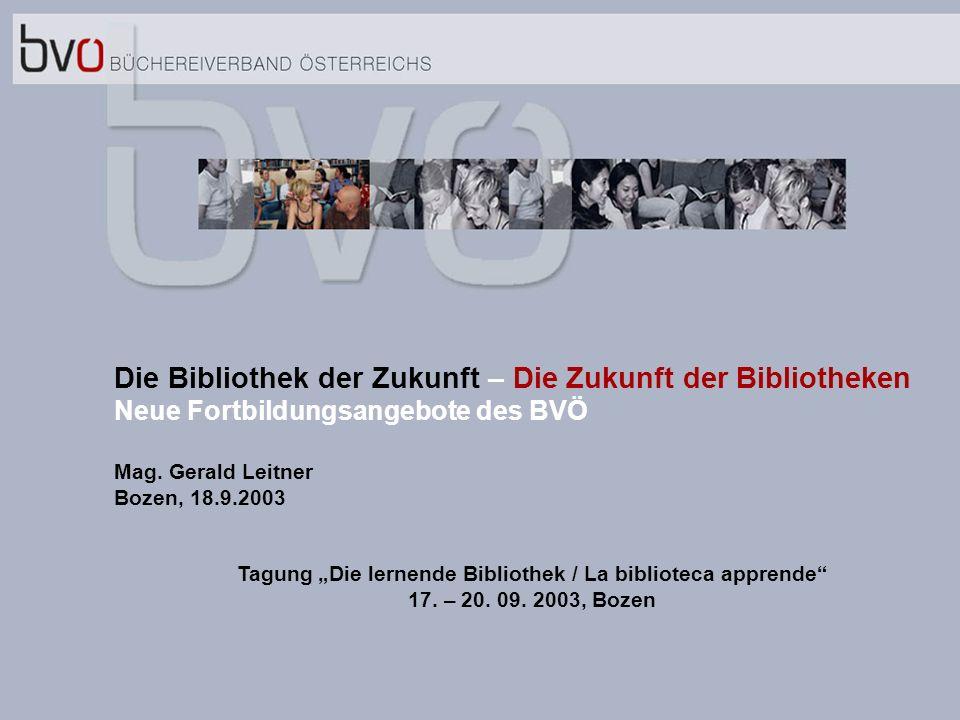 fff Die Bibliothek der Zukunft – Die Zukunft der Bibliotheken Neue Fortbildungsangebote des BVÖ Mag.