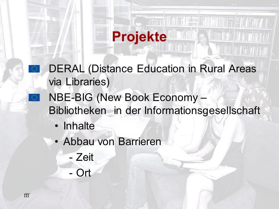fff Projekte DERAL (Distance Education in Rural Areas via Libraries) NBE-BIG (New Book Economy – Bibliotheken in der Informationsgesellschaft Inhalte Abbau von Barrieren -Zeit -Ort