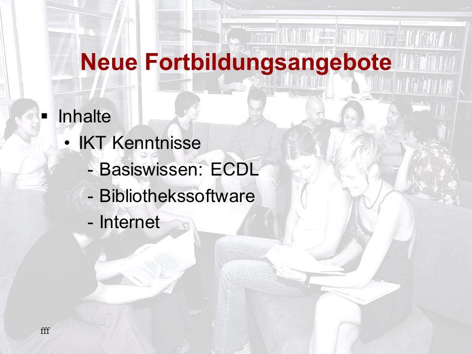 fff Neue Fortbildungsangebote Inhalte IKT Kenntnisse -Basiswissen: ECDL -Bibliothekssoftware -Internet
