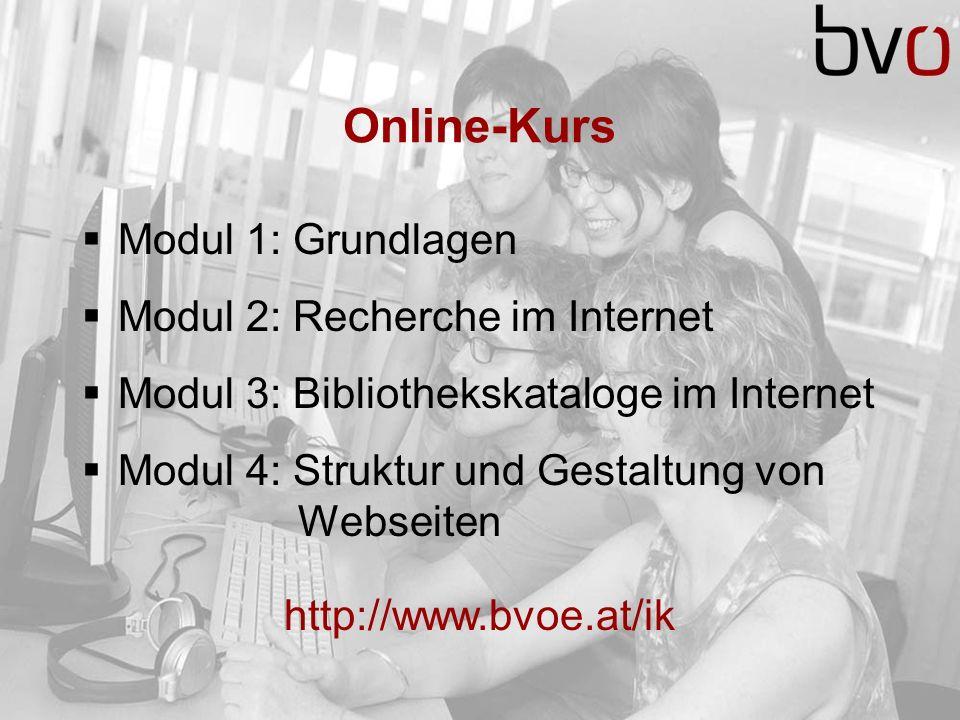 fff Online-Kurs Modul 1: Grundlagen Modul 2: Recherche im Internet Modul 3: Bibliothekskataloge im Internet Modul 4: Struktur und Gestaltung von Webseiten http://www.bvoe.at/ik