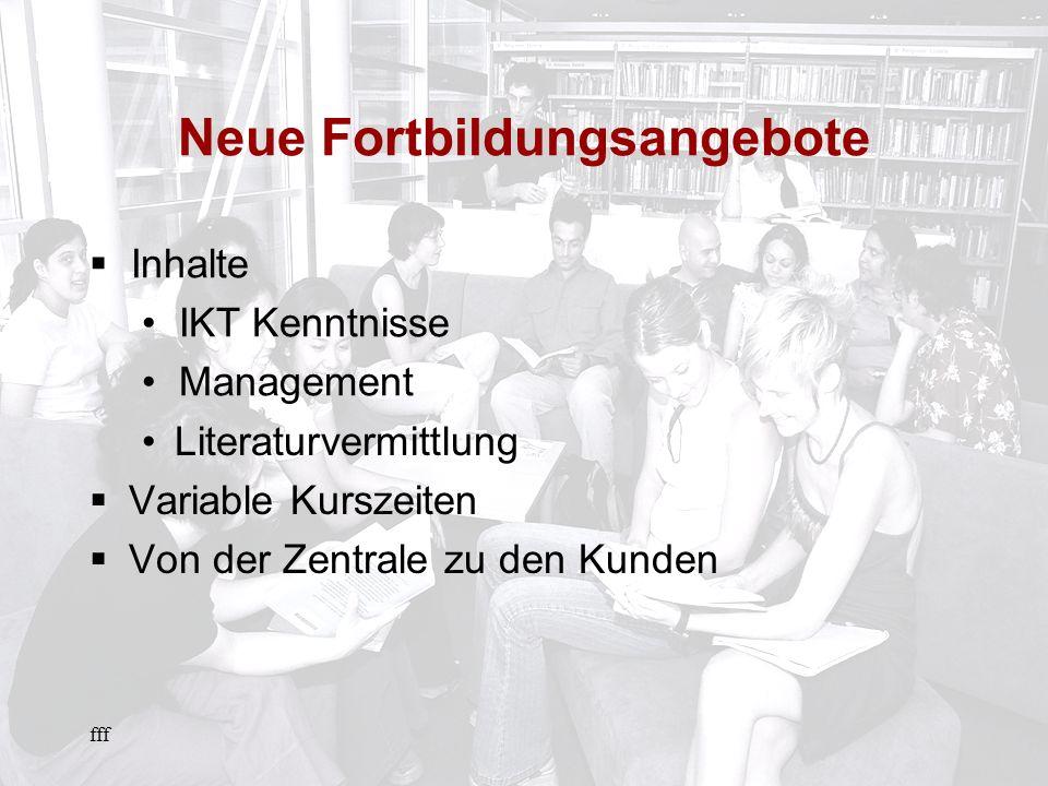 fff Neue Fortbildungsangebote Literaturvermittlung Variable Kurszeiten Von der Zentrale zu den Kunden Inhalte IKT Kenntnisse Management