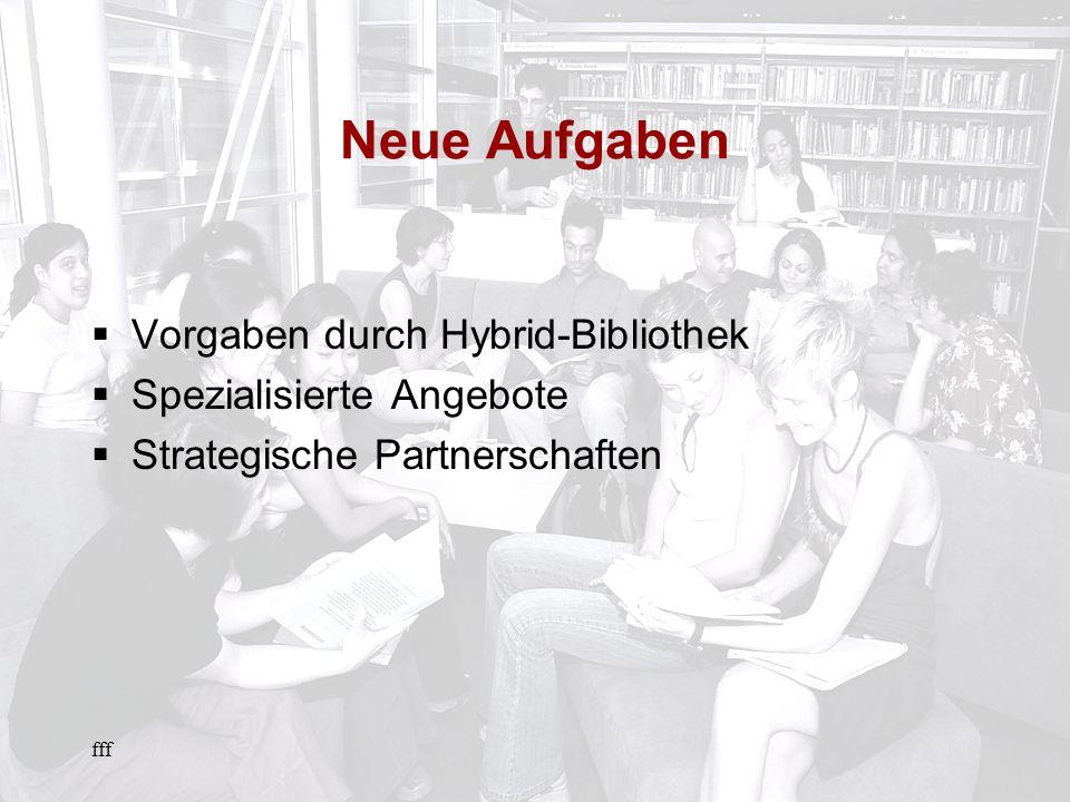 fff Neue Aufgaben Vorgaben durch Hybrid-Bibliothek Spezialisierte Angebote Strategische Partnerschaften