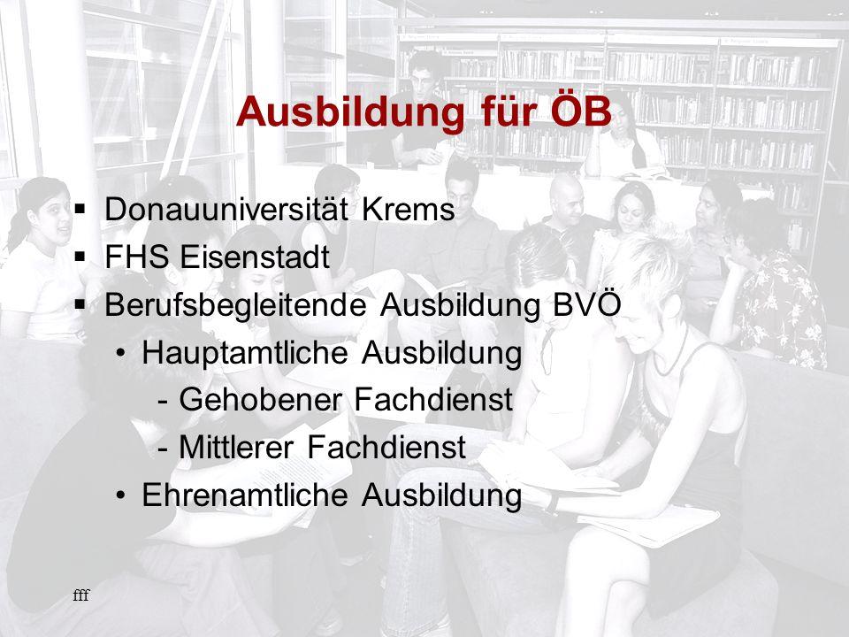 fff Ausbildung für ÖB Donauuniversität Krems FHS Eisenstadt Berufsbegleitende Ausbildung BVÖ Hauptamtliche Ausbildung -Gehobener Fachdienst -Mittlerer Fachdienst Ehrenamtliche Ausbildung