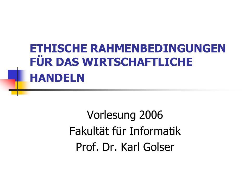 ETHISCHE RAHMENBEDINGUNGEN FÜR DAS WIRTSCHAFTLICHE HANDELN Vorlesung 2006 Fakultät für Informatik Prof.