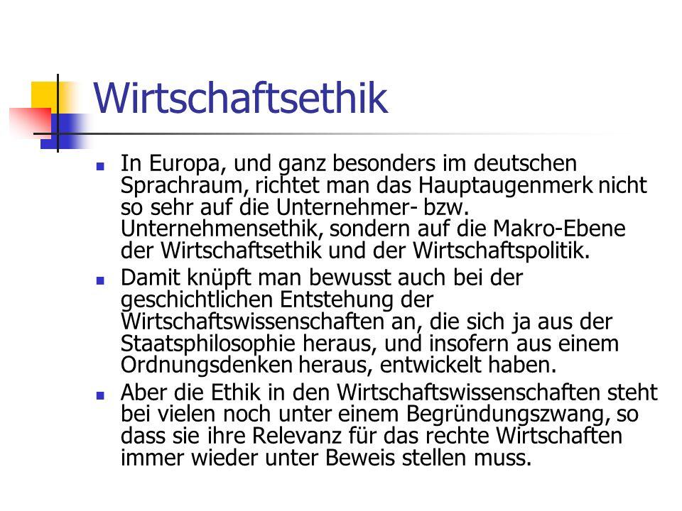 Wirtschaftsethik In Europa, und ganz besonders im deutschen Sprachraum, richtet man das Hauptaugenmerk nicht so sehr auf die Unternehmer- bzw.