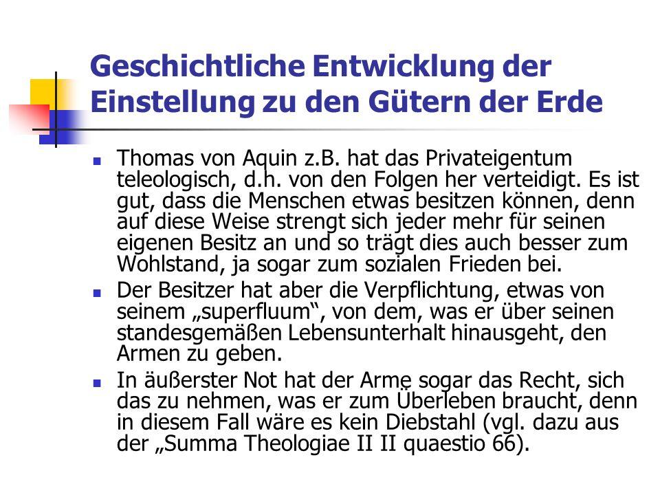Geschichtliche Entwicklung der Einstellung zu den Gütern der Erde Thomas von Aquin z.B.