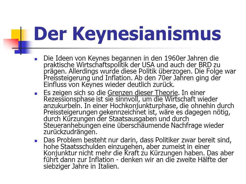 Der Keynesianismus Die Ideen von Keynes begannen in den 1960er Jahren die praktische Wirtschaftspolitik der USA und auch der BRD zu prägen.