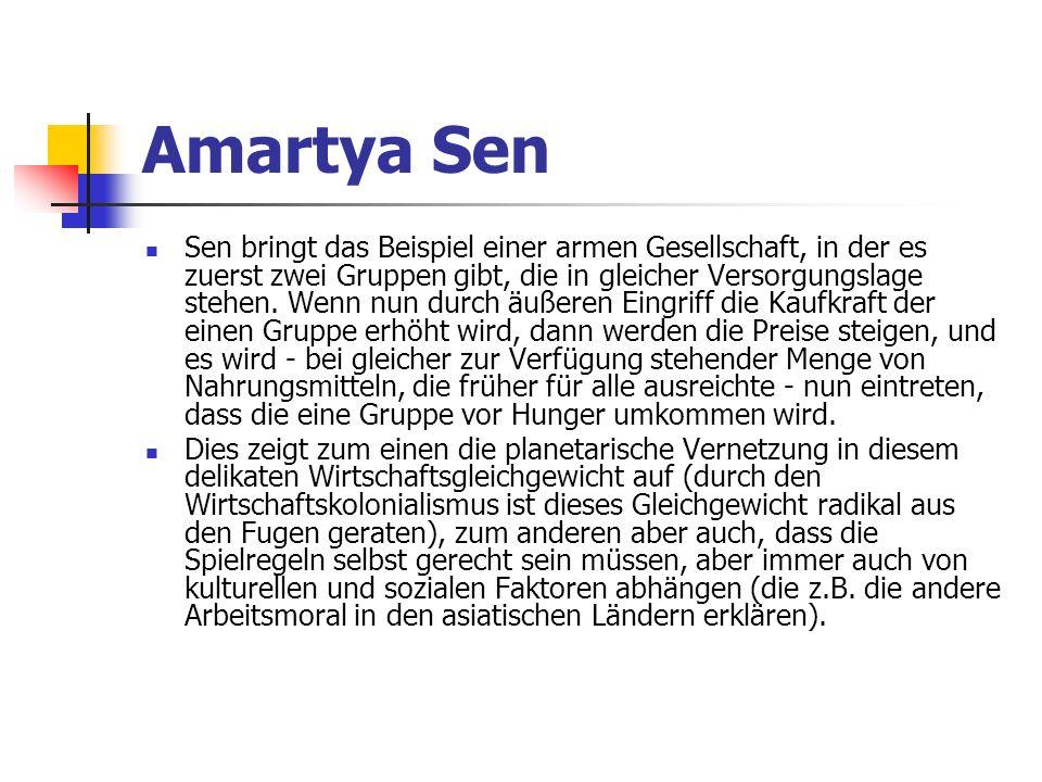 Amartya Sen Sen bringt das Beispiel einer armen Gesellschaft, in der es zuerst zwei Gruppen gibt, die in gleicher Versorgungslage stehen.