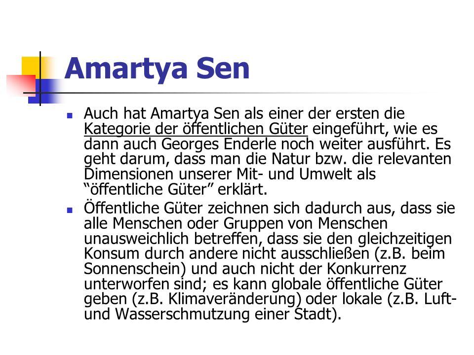Amartya Sen Auch hat Amartya Sen als einer der ersten die Kategorie der öffentlichen Güter eingeführt, wie es dann auch Georges Enderle noch weiter ausführt.