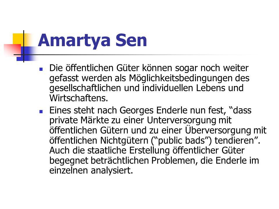 Amartya Sen Die öffentlichen Güter können sogar noch weiter gefasst werden als Möglichkeitsbedingungen des gesellschaftlichen und individuellen Lebens und Wirtschaftens.