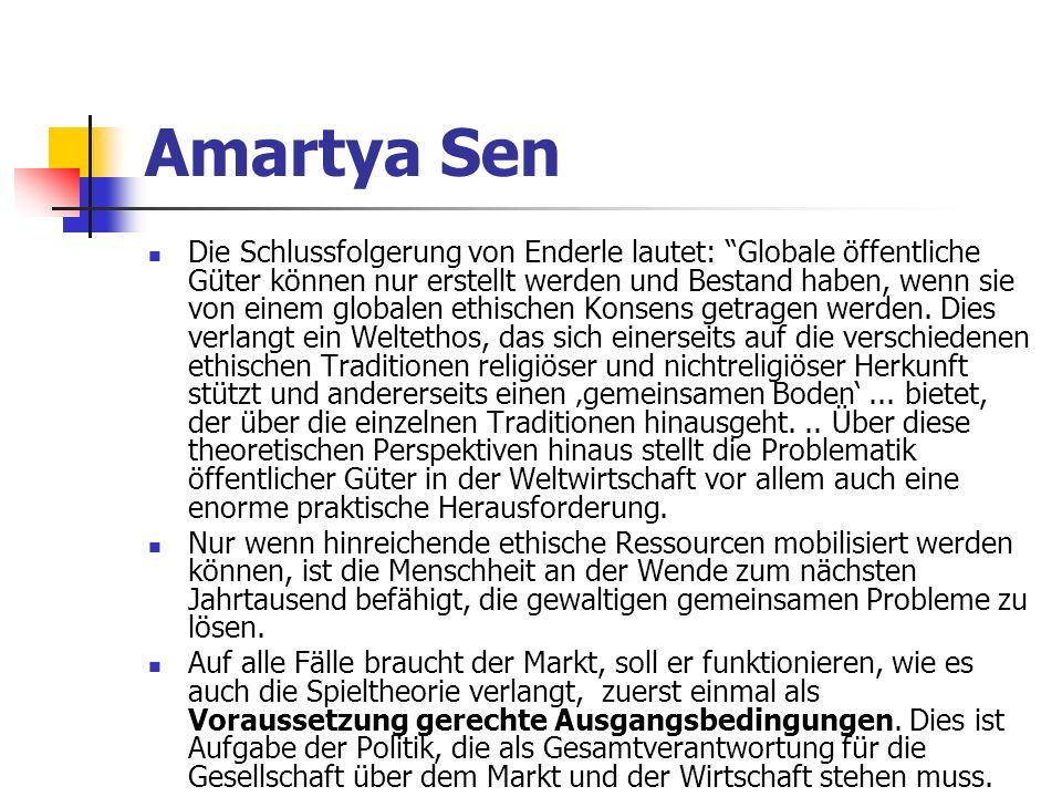 Amartya Sen Die Schlussfolgerung von Enderle lautet: Globale öffentliche Güter können nur erstellt werden und Bestand haben, wenn sie von einem globalen ethischen Konsens getragen werden.