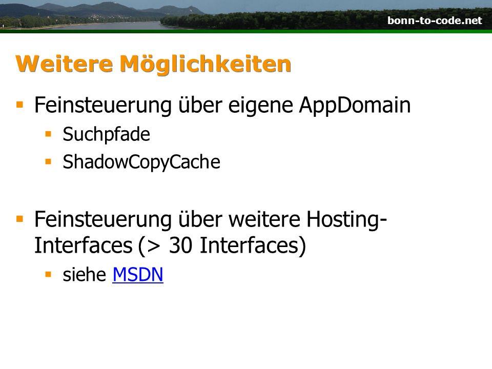 bonn-to-code.net Weitere Möglichkeiten Feinsteuerung über eigene AppDomain Suchpfade ShadowCopyCache Feinsteuerung über weitere Hosting- Interfaces (> 30 Interfaces) siehe MSDNMSDN