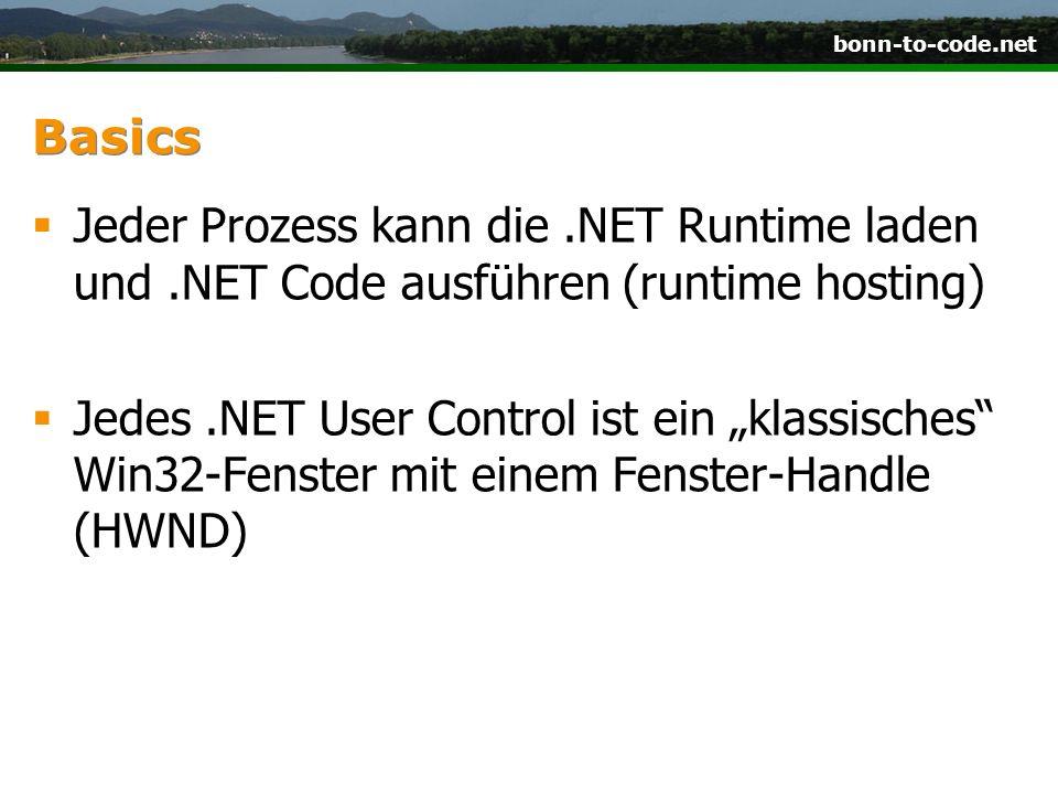 bonn-to-code.net Basics Jeder Prozess kann die.NET Runtime laden und.NET Code ausführen (runtime hosting) Jedes.NET User Control ist ein klassisches Win32-Fenster mit einem Fenster-Handle (HWND)