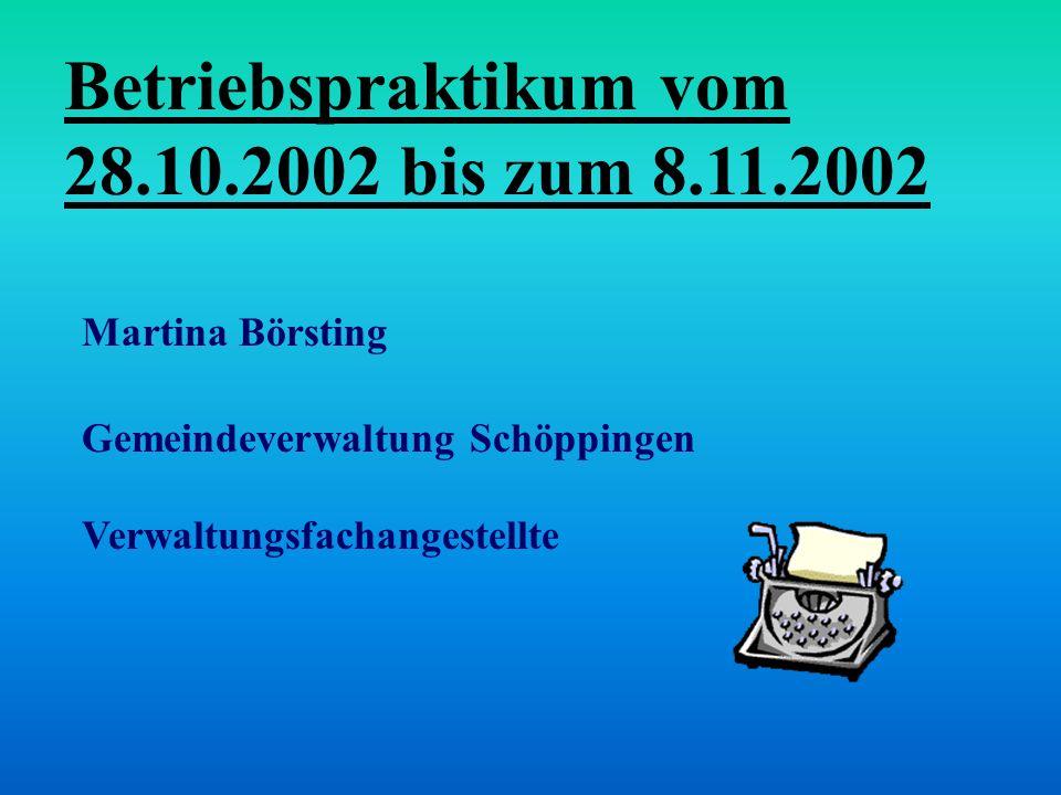 Martina Börsting Gemeindeverwaltung Schöppingen Verwaltungsfachangestellte Betriebspraktikum vom 28.10.2002 bis zum 8.11.2002