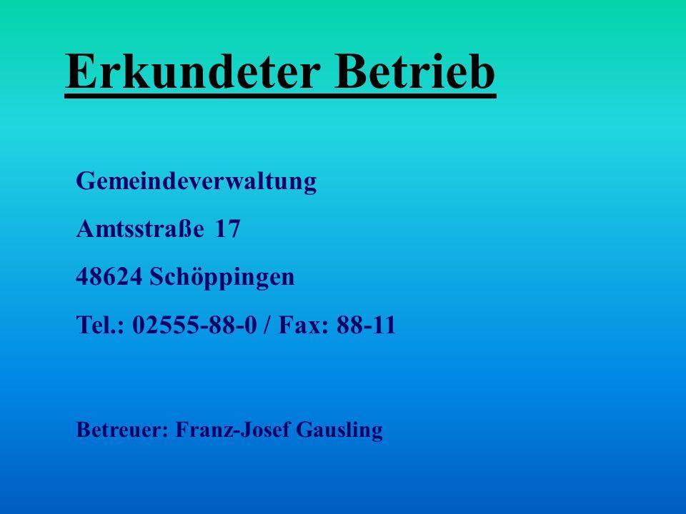 Gemeindeverwaltung Amtsstraße 17 48624 Schöppingen Tel.: 02555-88-0 / Fax: 88-11 Betreuer: Franz-Josef Gausling Erkundeter Betrieb