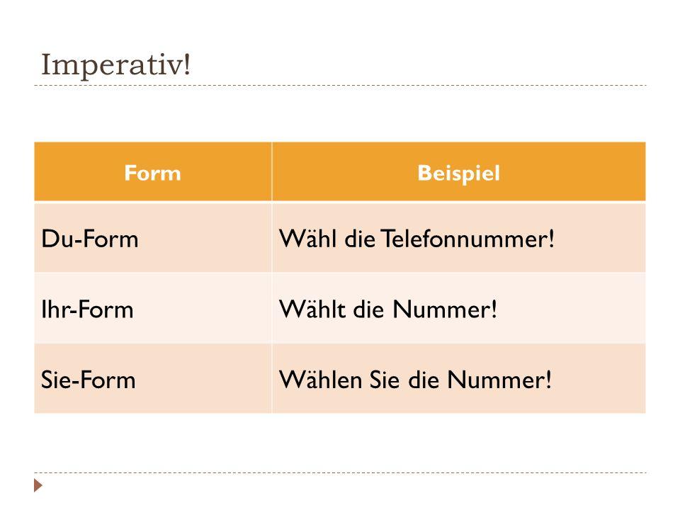 Imperativ! FormBeispiel Du-FormWähl die Telefonnummer! Ihr-FormWählt die Nummer! Sie-FormWählen Sie die Nummer!