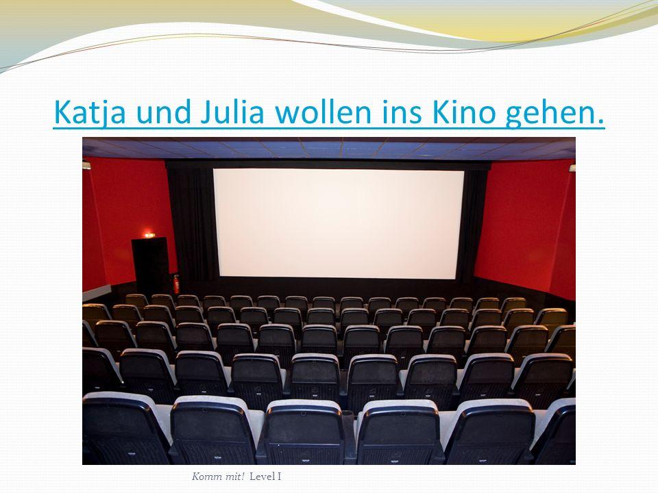 Katja und Julia wollen ins Kino gehen. Komm mit! Level I