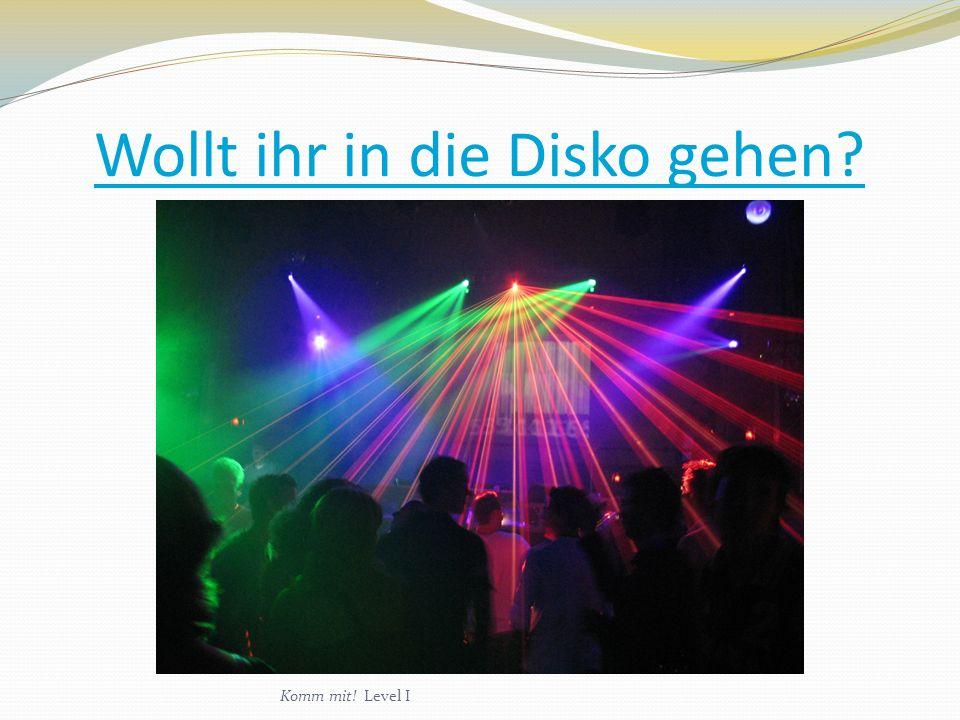 Wollt ihr in die Disko gehen? Komm mit! Level I