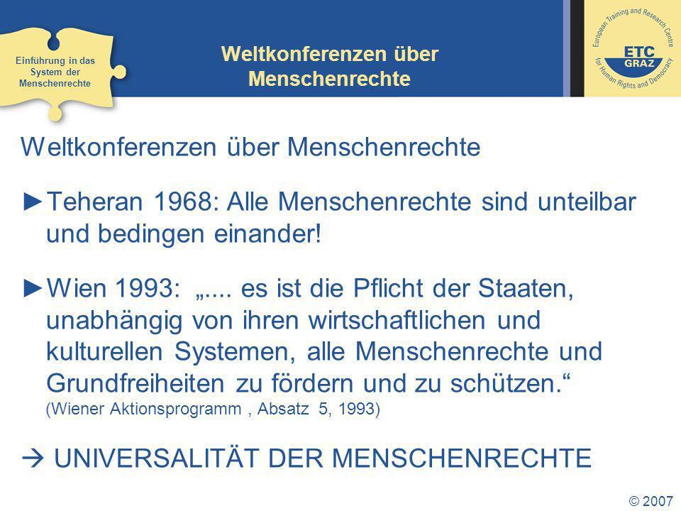 © 2007 Weltkonferenzen über Menschenrechte Teheran 1968: Alle Menschenrechte sind unteilbar und bedingen einander.