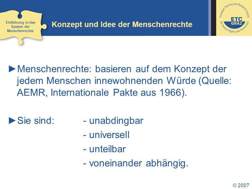© 2007 Konzept und Idee der Menschenrechte Menschenrechte: basieren auf dem Konzept der jedem Menschen innewohnenden Würde (Quelle: AEMR, Internationale Pakte aus 1966).