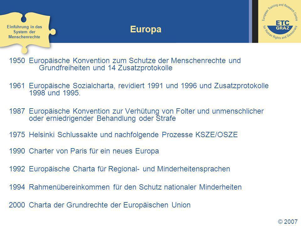 © 2007 Europa 1950Europäische Konvention zum Schutze der Menschenrechte und Grundfreiheiten und 14 Zusatzprotokolle 1961Europäische Sozialcharta, revidiert 1991 und 1996 und Zusatzprotokolle 1998 und 1995.