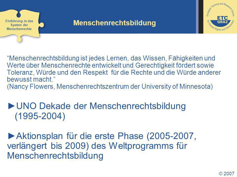 © 2007 Menschenrechtsbildung UNO-Dekade der Menschenrechtsbildung Alle Menschenrechte für alle: Wiener Weltkonferenz über Menschenrechte 1993 abgeleitet von Art 26 AEMR und Art.