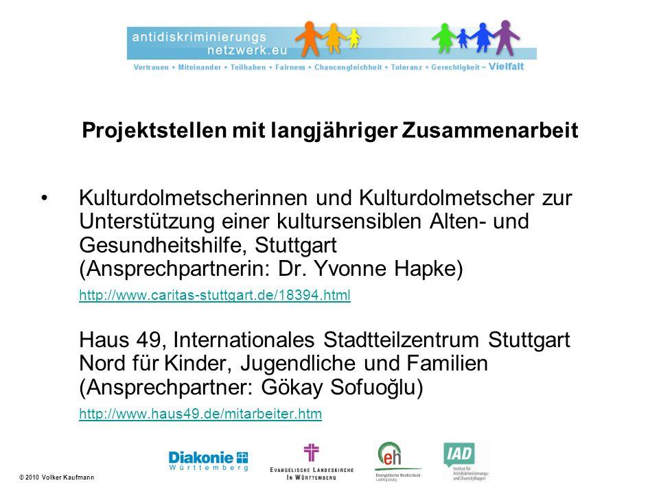 © 2010 Volker Kaufmann Projektstellen mit langjähriger Zusammenarbeit Kulturdolmetscherinnen und Kulturdolmetscher zur Unterstützung einer kultursensi
