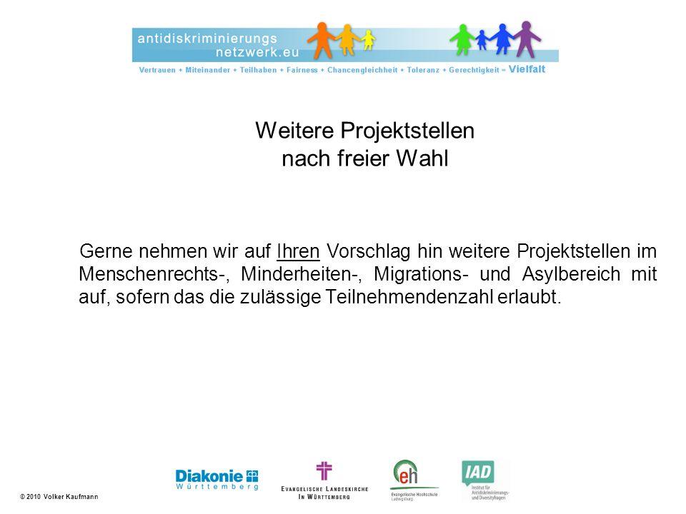 © 2010 Volker Kaufmann Weitere Projektstellen nach freier Wahl Gerne nehmen wir auf Ihren Vorschlag hin weitere Projektstellen im Menschenrechts-, Min
