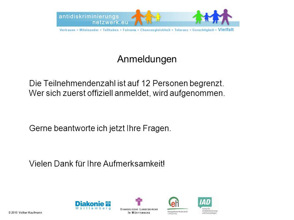 © 2010 Volker Kaufmann Anmeldungen Die Teilnehmendenzahl ist auf 12 Personen begrenzt. Wer sich zuerst offiziell anmeldet, wird aufgenommen. Gerne bea