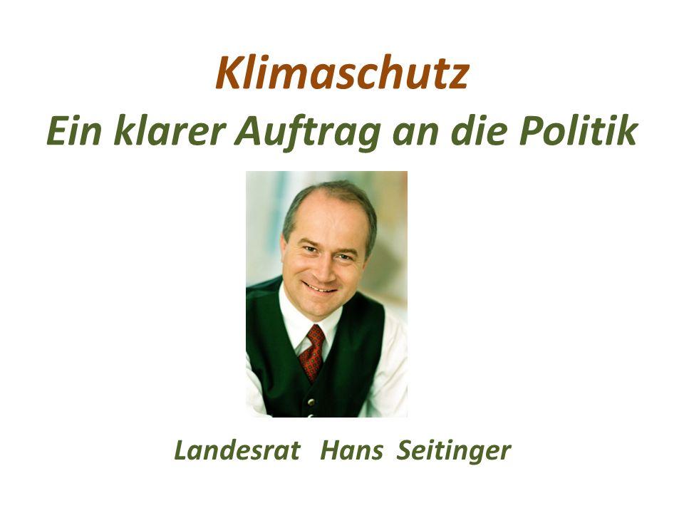 Klimaschutz Ein klarer Auftrag an die Politik Landesrat Hans Seitinger