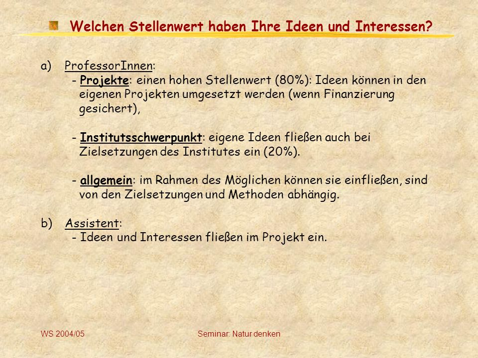 WS 2004/05Seminar: Natur denken Welchen Stellenwert haben Ihre Ideen und Interessen.