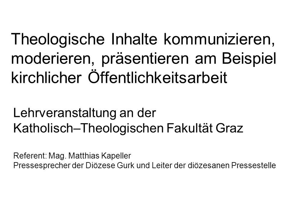 Theologische Inhalte kommunizieren, moderieren, präsentieren am Beispiel kirchlicher Öffentlichkeitsarbeit Lehrveranstaltung an der Katholisch–Theolog