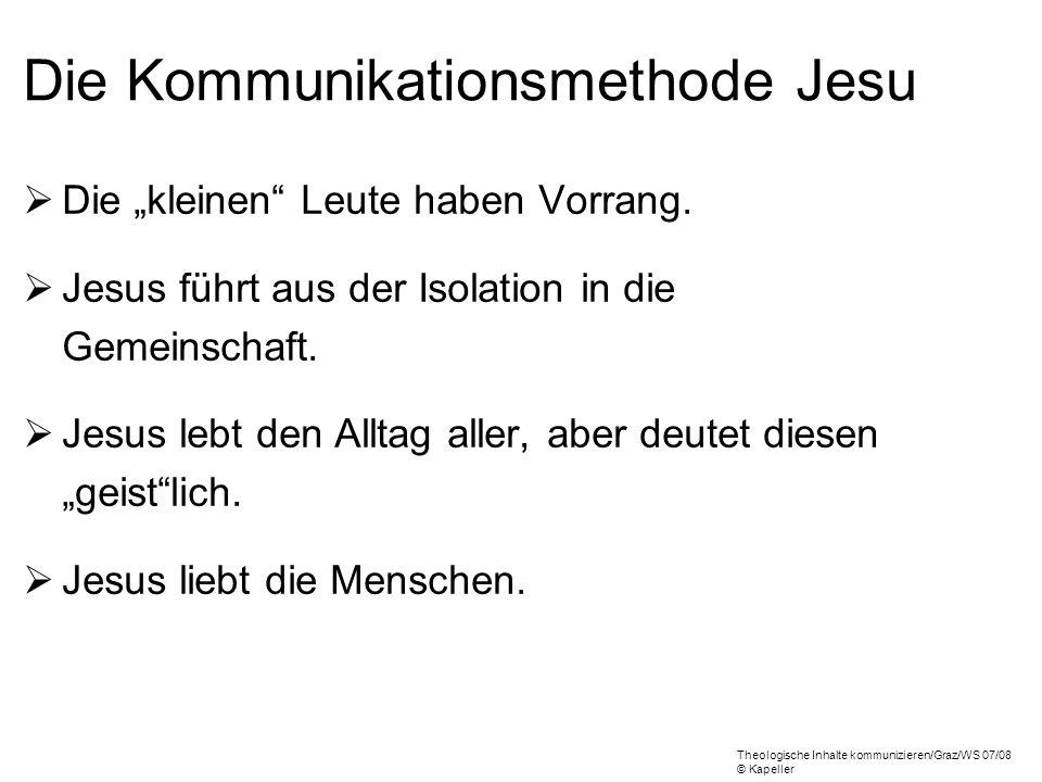 Die Kommunikationsmethode Jesu Die kleinen Leute haben Vorrang. Jesus führt aus der Isolation in die Gemeinschaft. Jesus lebt den Alltag aller, aber d
