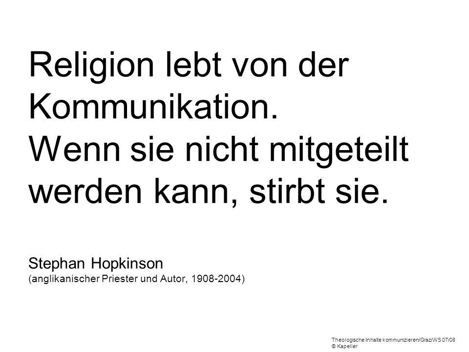 Religion lebt von der Kommunikation. Wenn sie nicht mitgeteilt werden kann, stirbt sie. Stephan Hopkinson (anglikanischer Priester und Autor, 1908-200