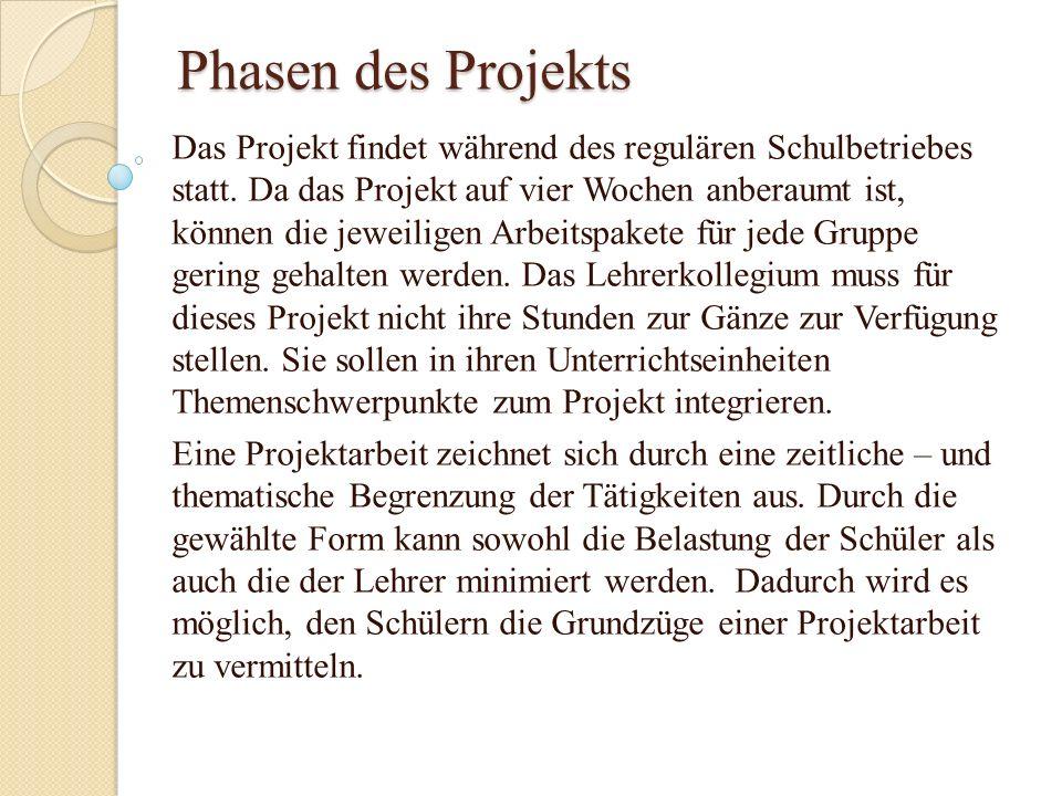 Phasen des Projekts Das Projekt findet während des regulären Schulbetriebes statt. Da das Projekt auf vier Wochen anberaumt ist, können die jeweiligen