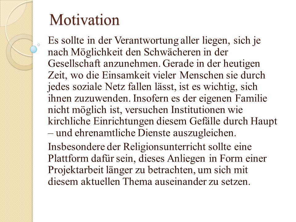 Motivation Es sollte in der Verantwortung aller liegen, sich je nach Möglichkeit den Schwächeren in der Gesellschaft anzunehmen. Gerade in der heutige