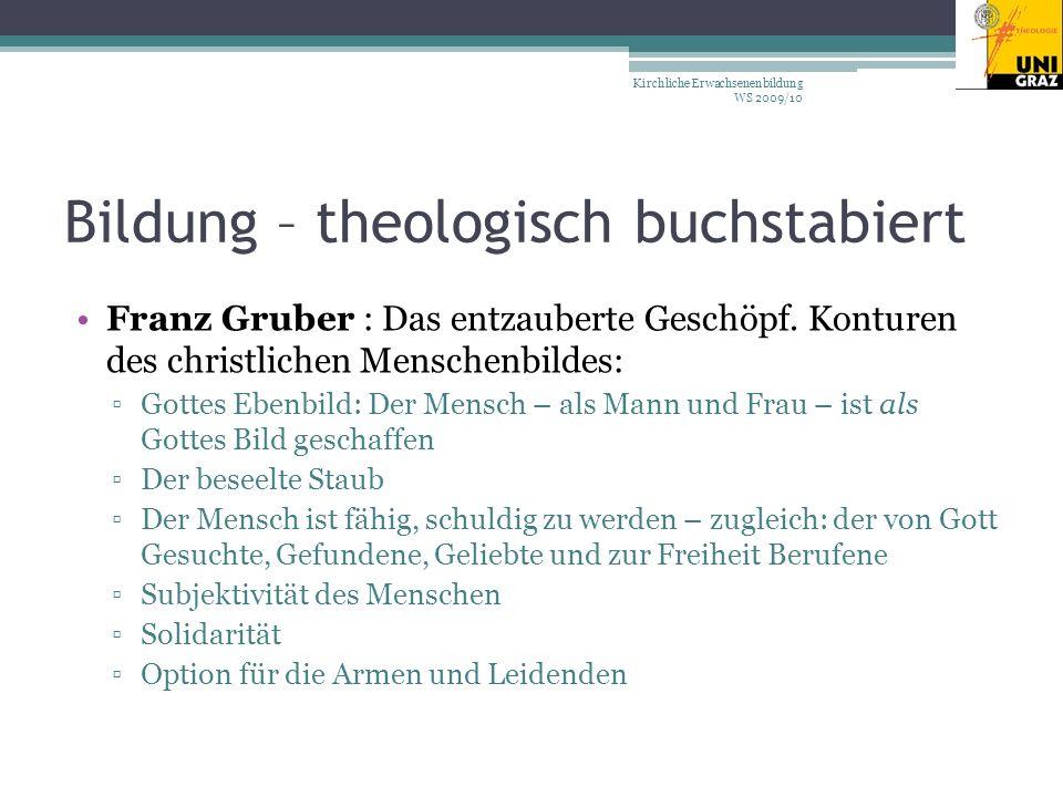 Bildung – theologisch buchstabiert Franz Gruber : Das entzauberte Geschöpf.
