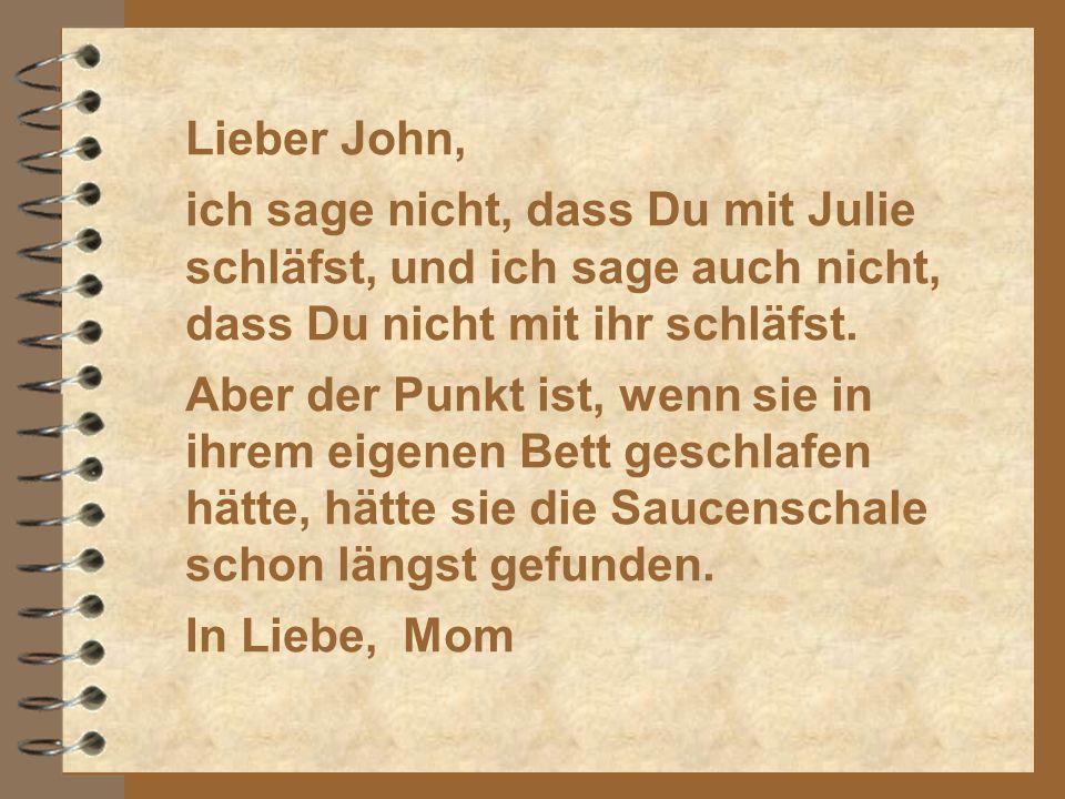 Mehrere Tage später erhielt John einen Brief von seiner Mutter, in welchem stand:
